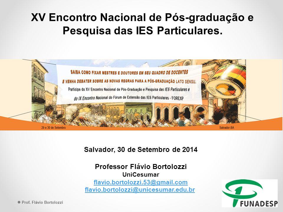 XV Encontro Nacional de Pós-graduação e Pesquisa das IES Particulares. Salvador, 30 de Setembro de 2014 Professor Flávio Bortolozzi UniCesumar flavio.
