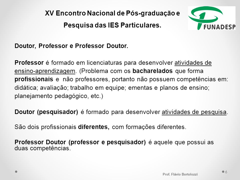 XV Encontro Nacional de Pós-graduação e Pesquisa das IES Particulares. Doutor, Professor e Professor Doutor. Professor é formado em licenciaturas para
