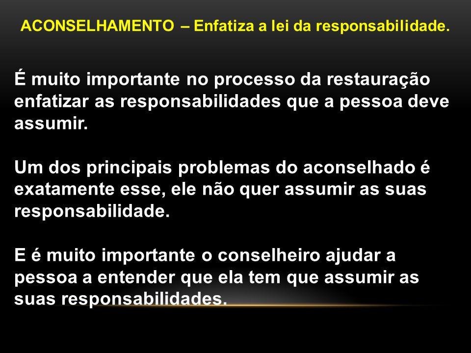 ACONSELHAMENTO – Enfatiza a lei da responsabilidade.