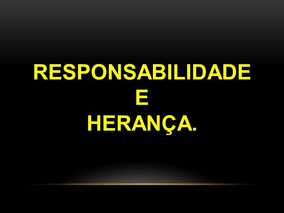 RESPONSABILIDADE E HERANÇA.