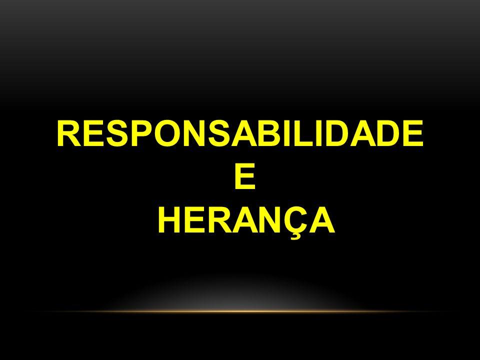 RESPONSABILIDADE E HERANÇA