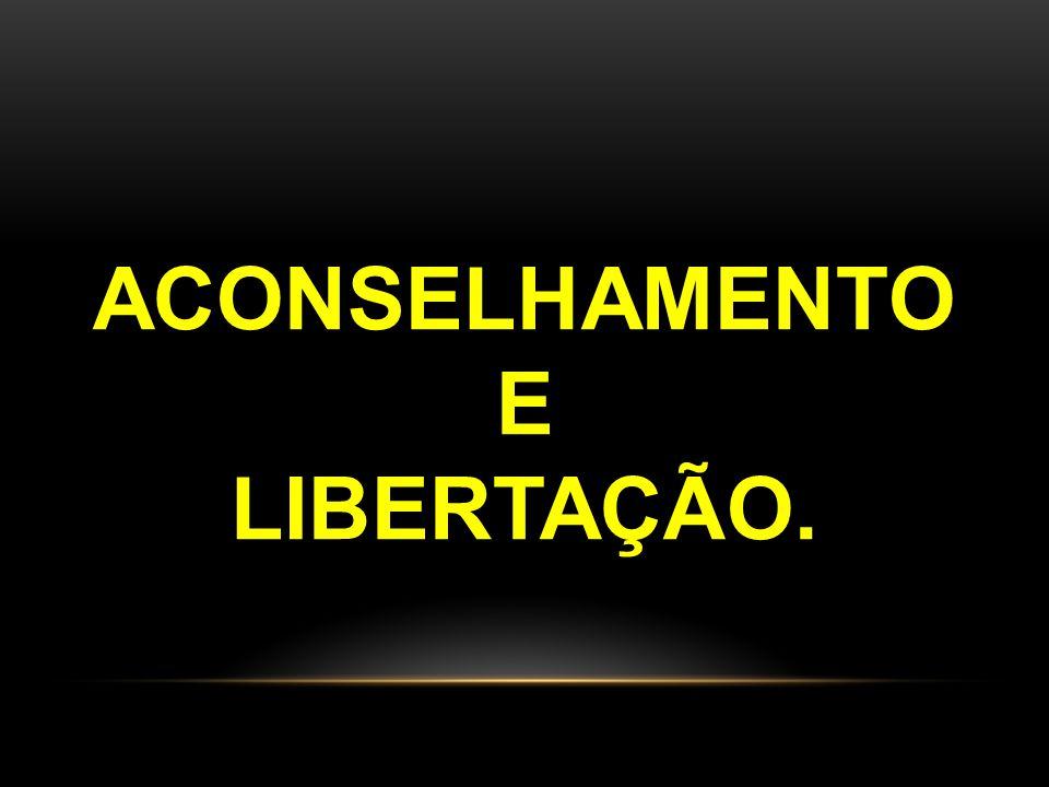 ACONSELHAMENTO E LIBERTAÇÃO.