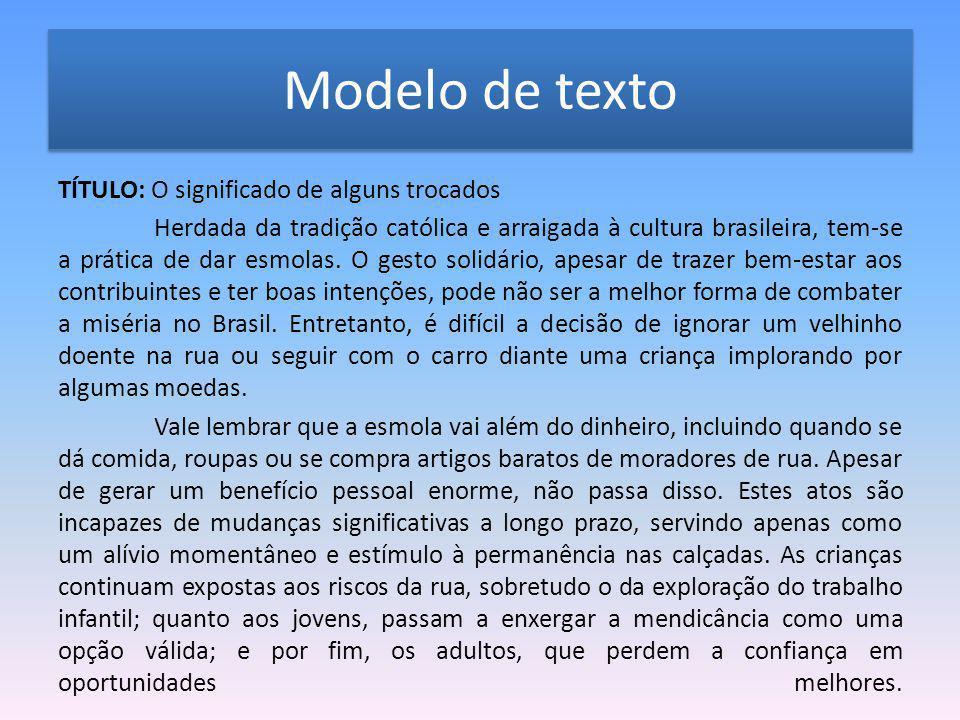 Modelo de texto TÍTULO: O significado de alguns trocados Herdada da tradição católica e arraigada à cultura brasileira, tem-se a prática de dar esmola