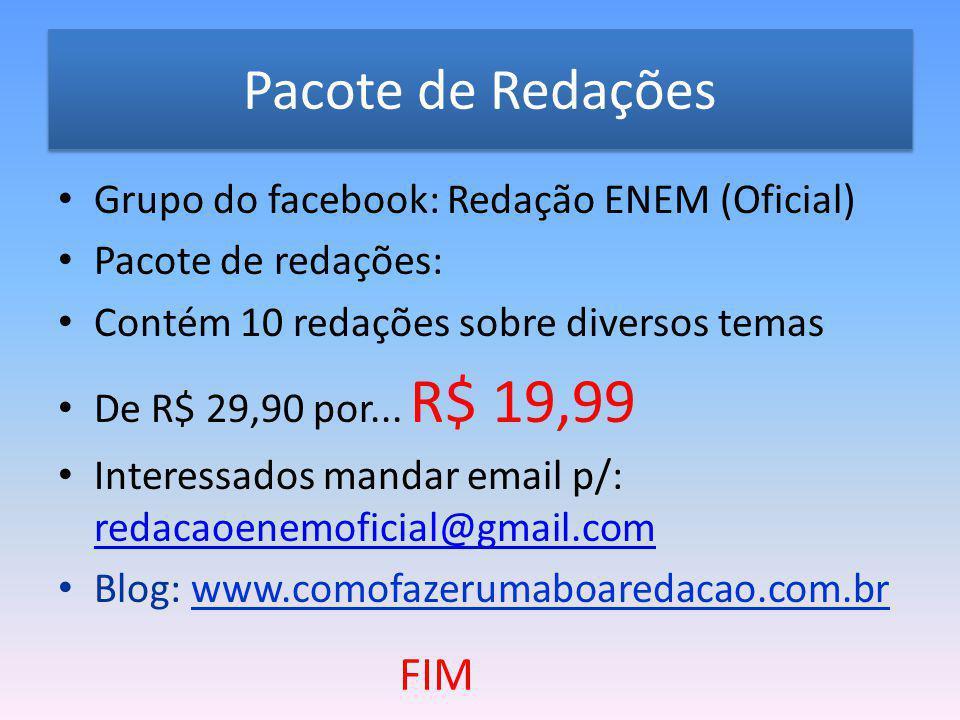 Pacote de Redações Grupo do facebook: Redação ENEM (Oficial) Pacote de redações: Contém 10 redações sobre diversos temas De R$ 29,90 por... R$ 19,99 I
