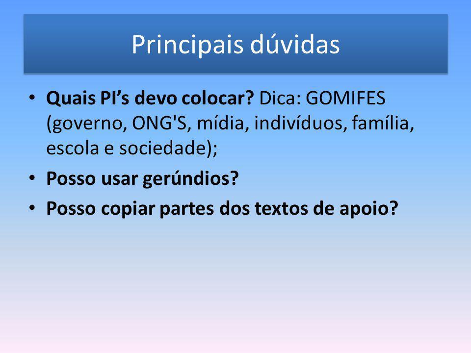 Principais dúvidas Quais PI's devo colocar? Dica: GOMIFES (governo, ONG'S, mídia, indivíduos, família, escola e sociedade); Posso usar gerúndios? Poss