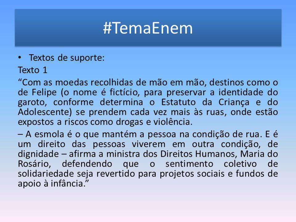 """#TemaEnem Textos de suporte: Texto 1 """"Com as moedas recolhidas de mão em mão, destinos como o de Felipe (o nome é fictício, para preservar a identidad"""