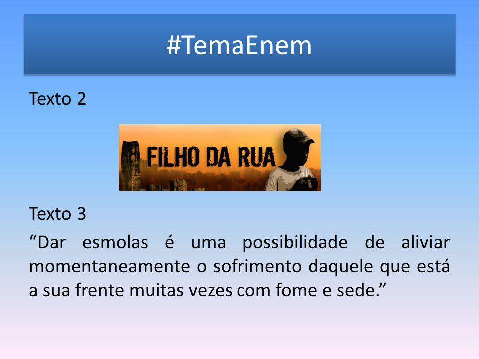 """#TemaEnem Texto 2 Texto 3 """"Dar esmolas é uma possibilidade de aliviar momentaneamente o sofrimento daquele que está a sua frente muitas vezes com fome"""