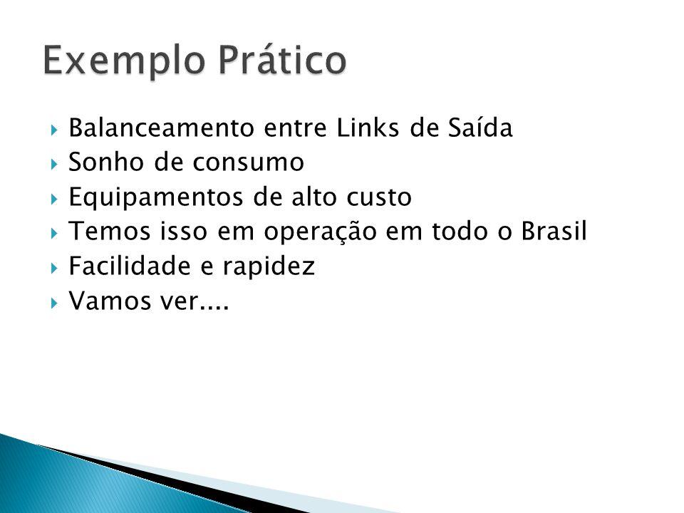 Balanceamento entre Links de Saída  Sonho de consumo  Equipamentos de alto custo  Temos isso em operação em todo o Brasil  Facilidade e rapidez  Vamos ver....