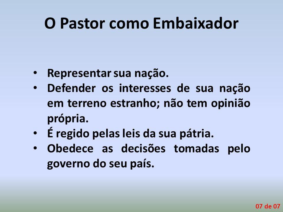O Pastor como Embaixador Representar sua nação. Defender os interesses de sua nação em terreno estranho; não tem opinião própria. É regido pelas leis