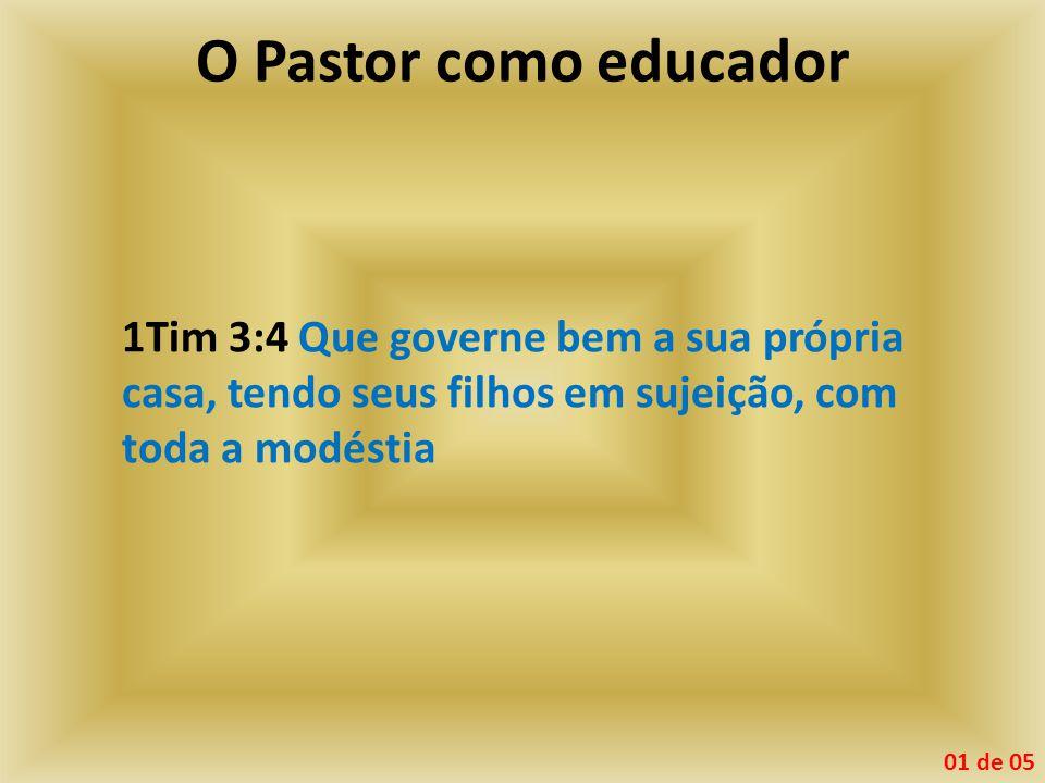 1Tim 3:4 Que governe bem a sua própria casa, tendo seus filhos em sujeição, com toda a modéstia 01 de 05