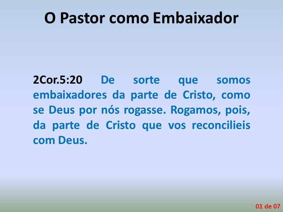 2Cor.5:20 De sorte que somos embaixadores da parte de Cristo, como se Deus por nós rogasse. Rogamos, pois, da parte de Cristo que vos reconcilieis com