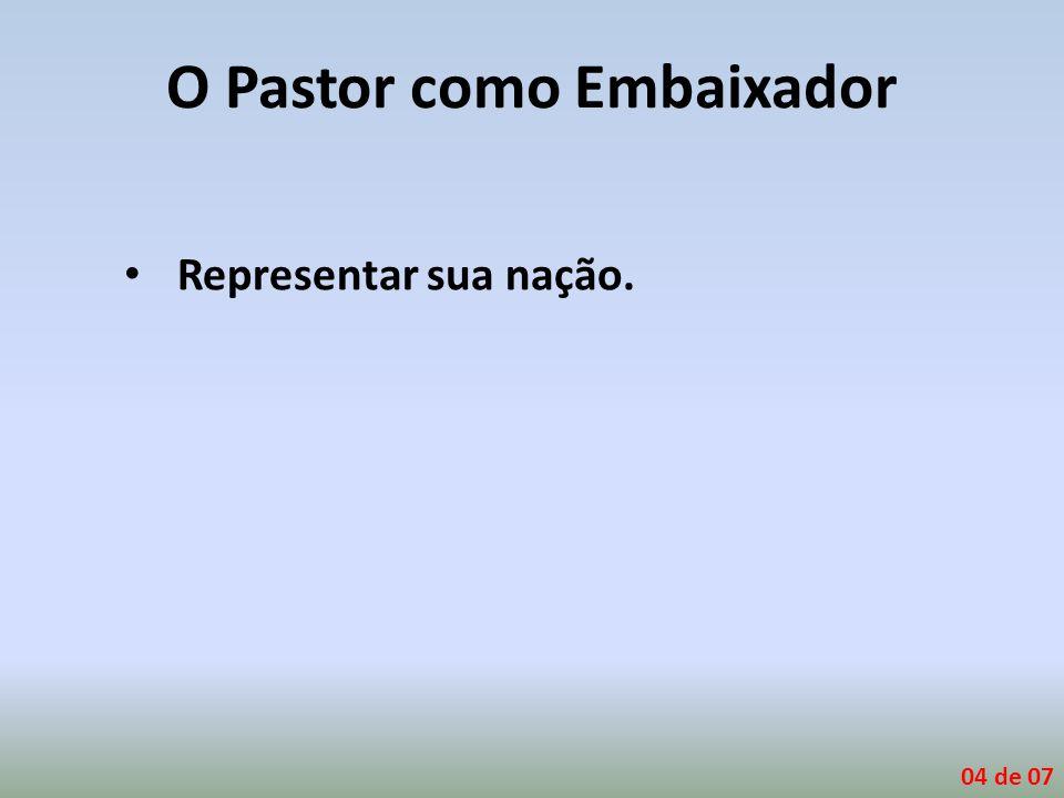 O Pastor como Embaixador Representar sua nação. 04 de 07