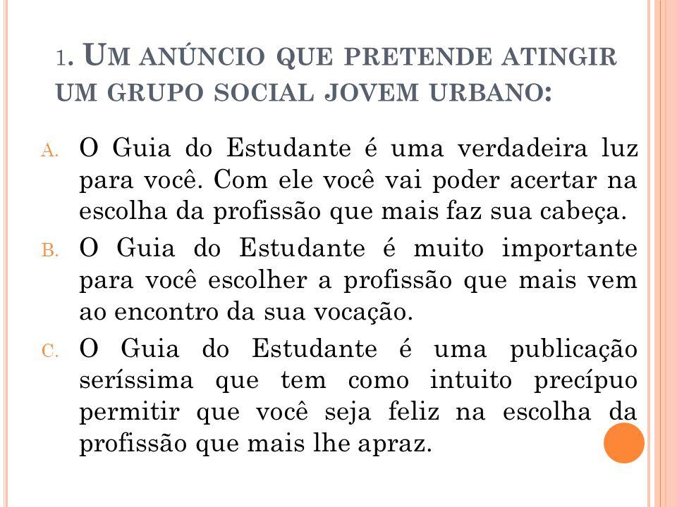 1.U M ANÚNCIO QUE PRETENDE ATINGIR UM GRUPO SOCIAL JOVEM URBANO : A.