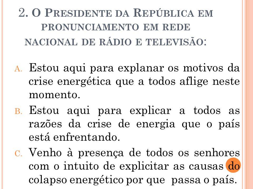 2.O P RESIDENTE DA R EPÚBLICA EM PRONUNCIAMENTO EM REDE NACIONAL DE RÁDIO E TELEVISÃO : A.