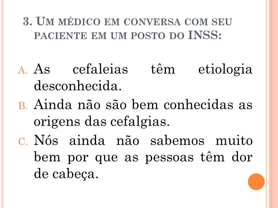 3.U M MÉDICO EM CONVERSA COM SEU PACIENTE EM UM POSTO DO INSS: A.