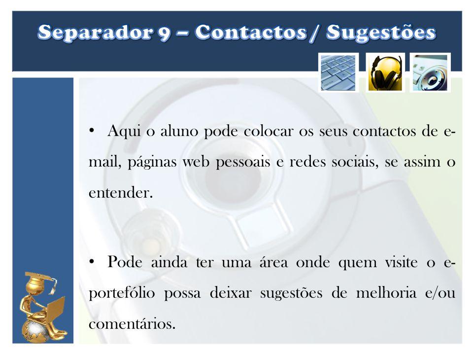 Aqui o aluno pode colocar os seus contactos de e- mail, páginas web pessoais e redes sociais, se assim o entender. Pode ainda ter uma área onde quem v