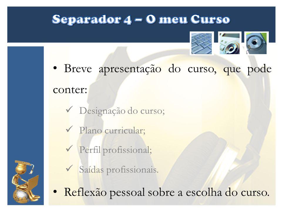 Breve apresentação do curso, que pode conter: Designação do curso; Plano curricular; Perfil profissional; Saídas profissionais. Reflexão pessoal sobre