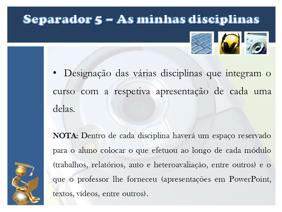 Designação das várias disciplinas que integram o curso com a respetiva apresentação de cada uma delas. NOTA: NOTA: Dentro de cada disciplina haverá um