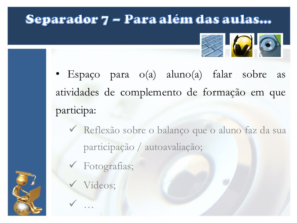 Espaço para o(a) aluno(a) falar sobre as atividades de complemento de formação em que participa: Reflexão sobre o balanço que o aluno faz da sua participação / autoavaliação; Fotografias; Vídeos; …