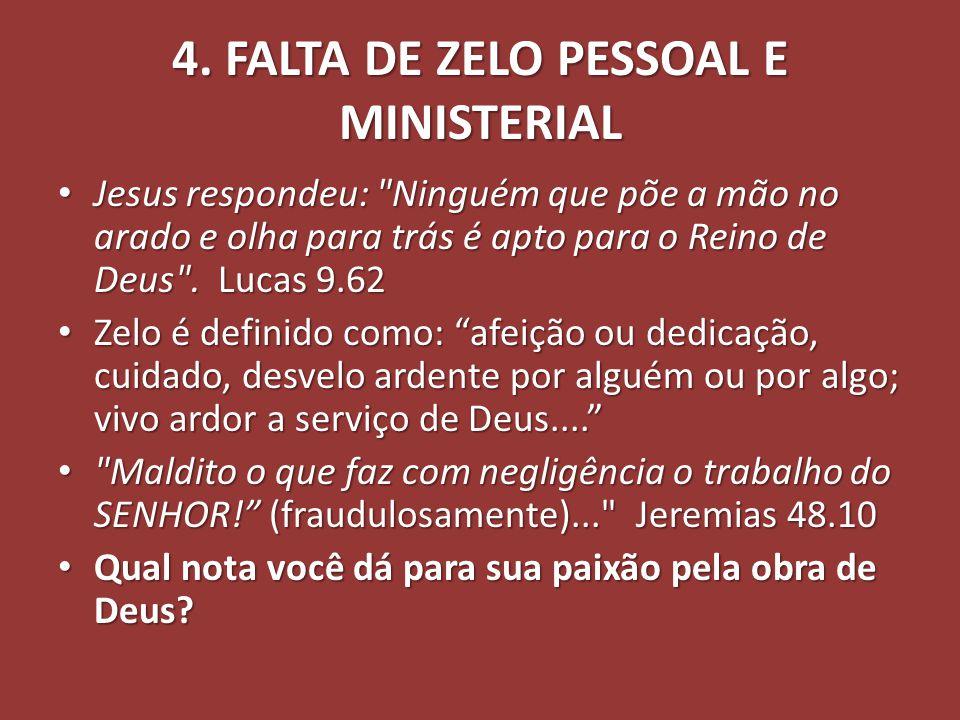 4. FALTA DE ZELO PESSOAL E MINISTERIAL Jesus respondeu: