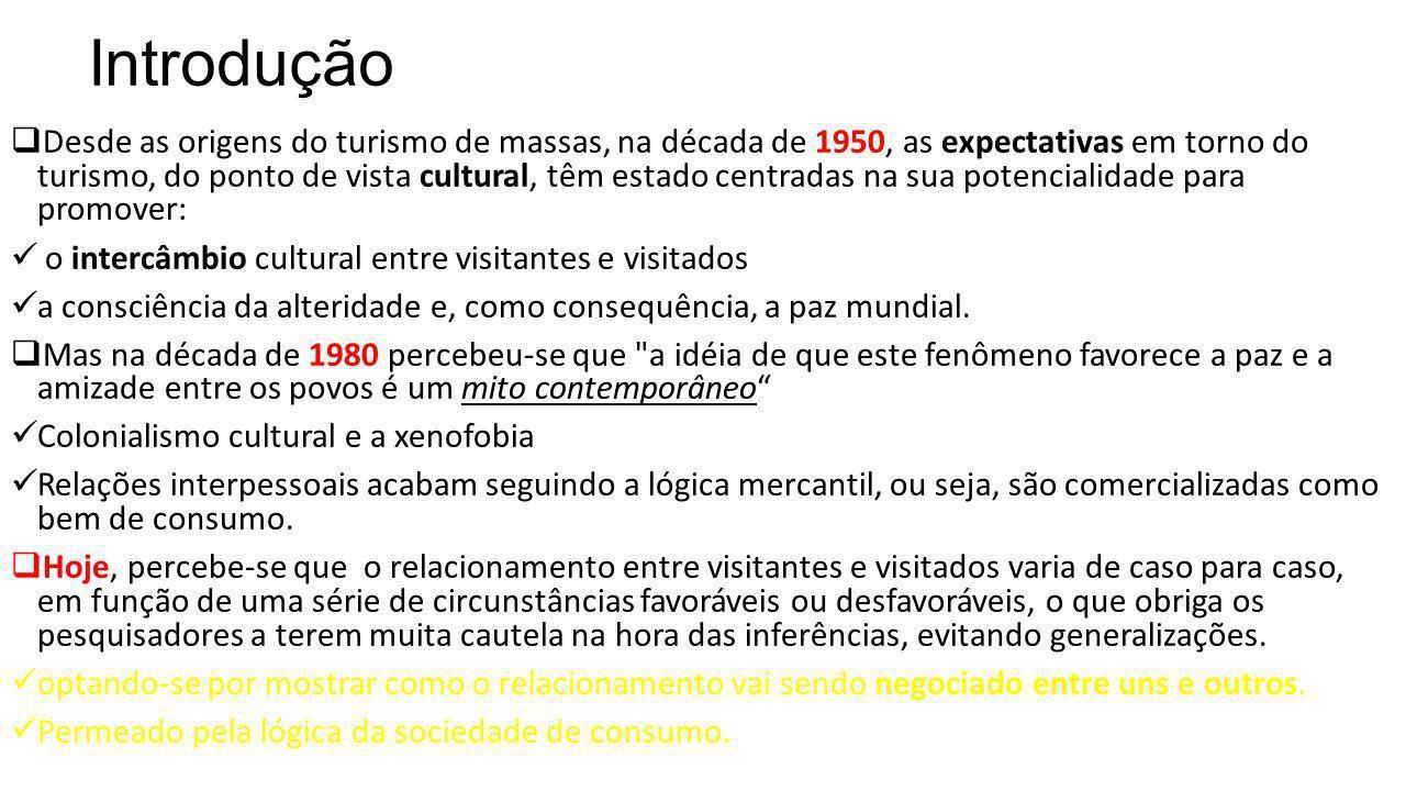 Introdução  Desde as origens do turismo de massas, na década de 1950, as expectativas em torno do turismo, do ponto de vista cultural, têm estado cen