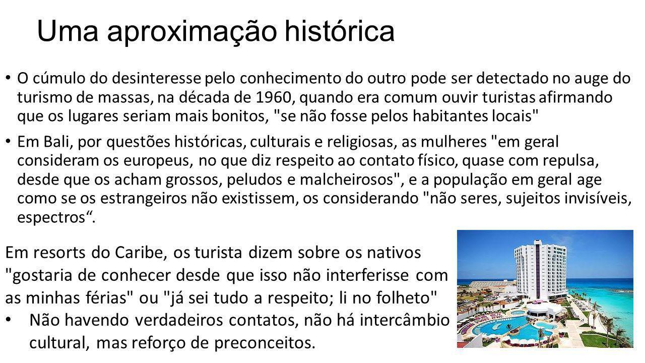 Uma aproximação histórica O cúmulo do desinteresse pelo conhecimento do outro pode ser detectado no auge do turismo de massas, na década de 1960, quan