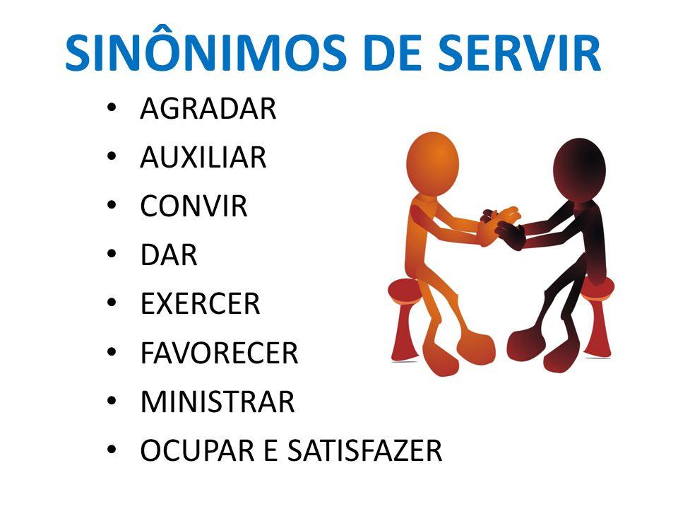 SINÔNIMOS DE SERVIR AGRADAR AUXILIAR CONVIR DAR EXERCER FAVORECER MINISTRAR OCUPAR E SATISFAZER