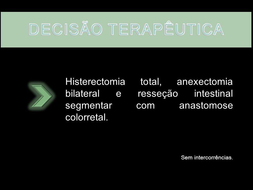 Histerectomia total, anexectomia bilateral e resseção intestinal segmentar com anastomose colorretal. Sem intercorrências.