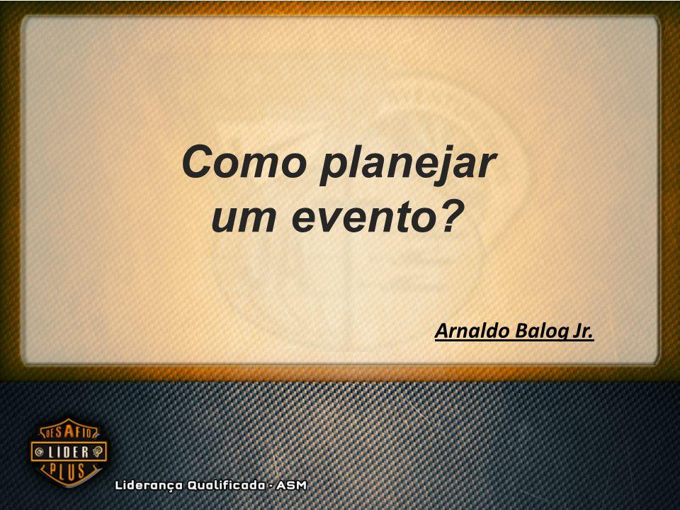 Como planejar um evento? Arnaldo Balog Jr.