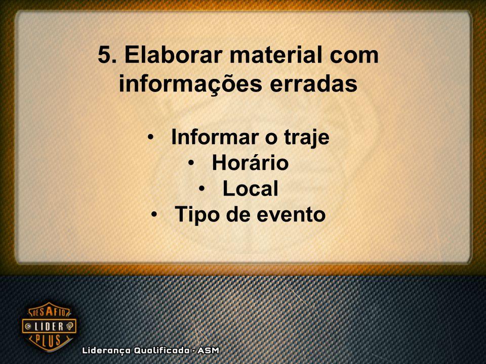 5. Elaborar material com informações erradas Informar o traje Horário Local Tipo de evento