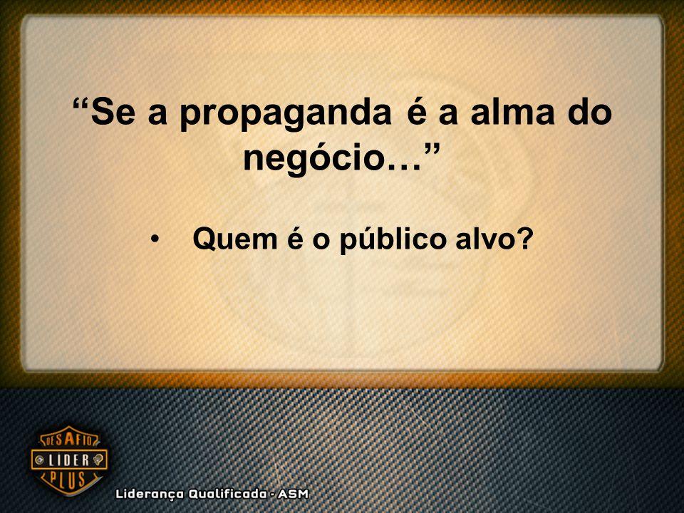 """""""Se a propaganda é a alma do negócio…"""" Quem é o público alvo?"""