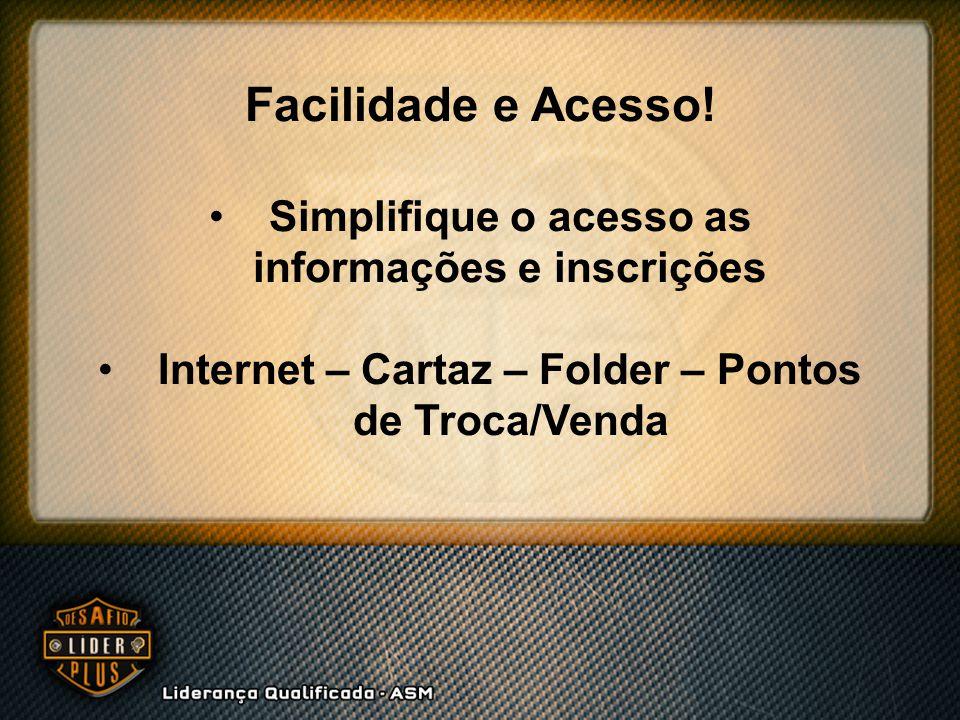 Facilidade e Acesso! Simplifique o acesso as informações e inscrições Internet – Cartaz – Folder – Pontos de Troca/Venda
