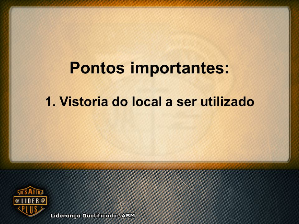 Pontos importantes: 1. Vistoria do local a ser utilizado