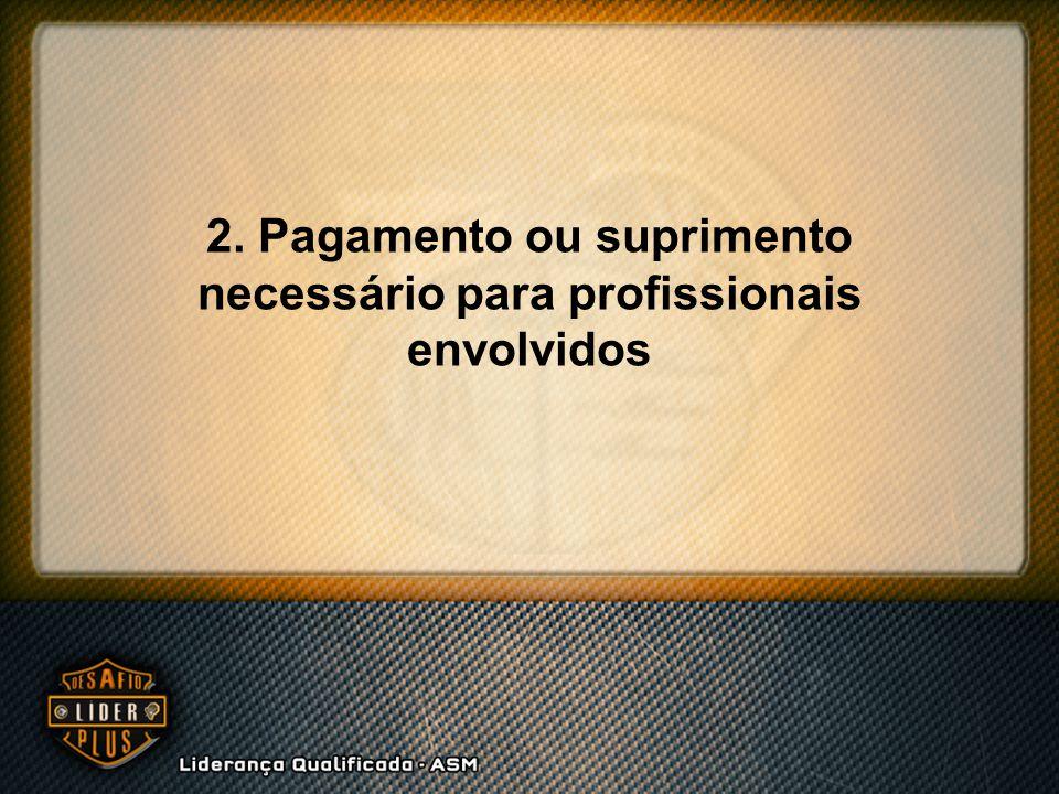 2. Pagamento ou suprimento necessário para profissionais envolvidos
