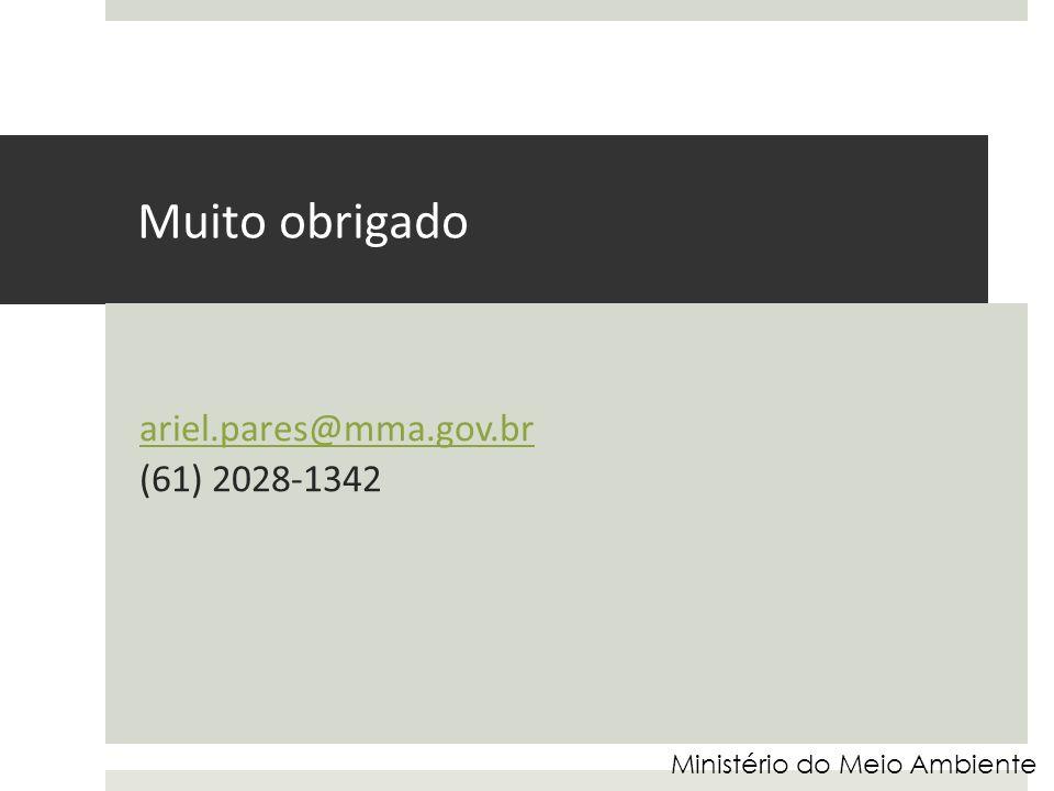Muito obrigado ariel.pares@mma.gov.br (61) 2028-1342 Ministério do Meio Ambiente