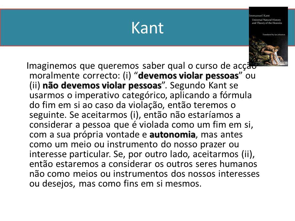 Kant devemos violar pessoas não devemos violar pessoas autonomia Imaginemos que queremos saber qual o curso de acção moralmente correcto: (i) devemos violar pessoas ou (ii) não devemos violar pessoas .