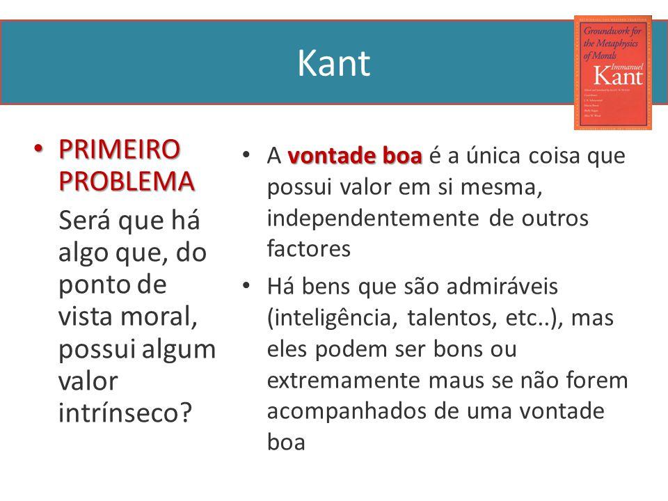 Kant PRIMEIRO PROBLEMA PRIMEIRO PROBLEMA Será que há algo que, do ponto de vista moral, possui algum valor intrínseco.