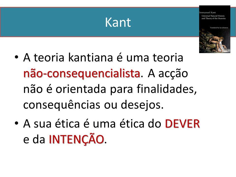 Kant não-consequencialista A teoria kantiana é uma teoria não-consequencialista.