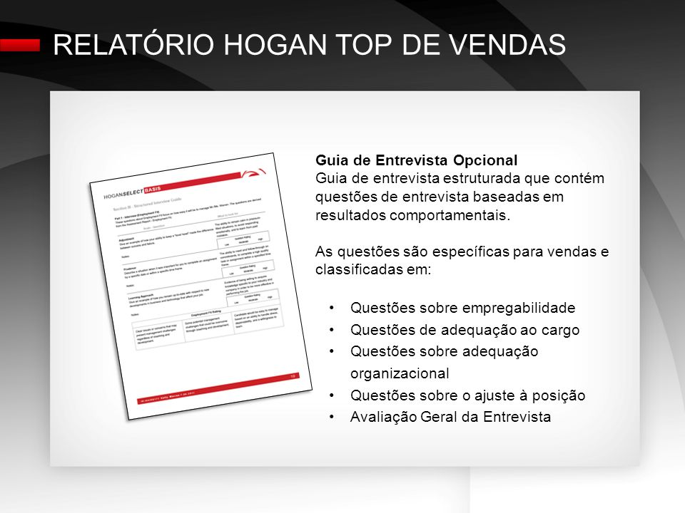 Guia de Entrevista Opcional Guia de entrevista estruturada que contém questões de entrevista baseadas em resultados comportamentais.
