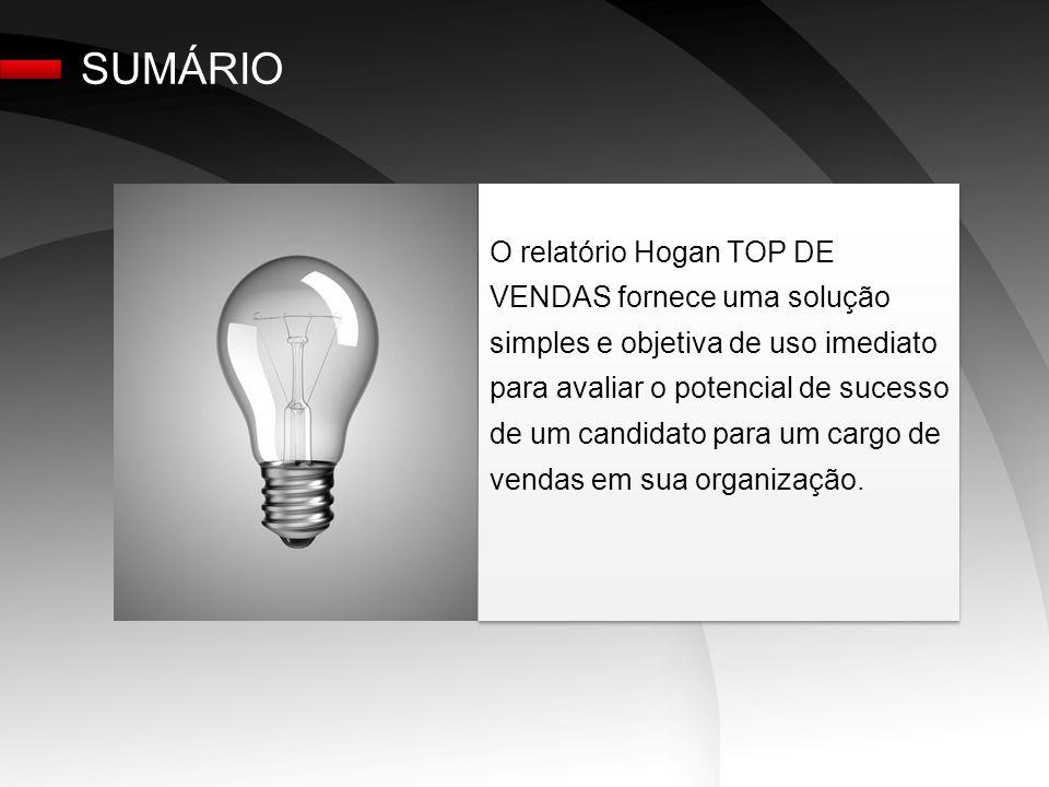 SUMÁRIO O relatório Hogan TOP DE VENDAS fornece uma solução simples e objetiva de uso imediato para avaliar o potencial de sucesso de um candidato para um cargo de vendas em sua organização.