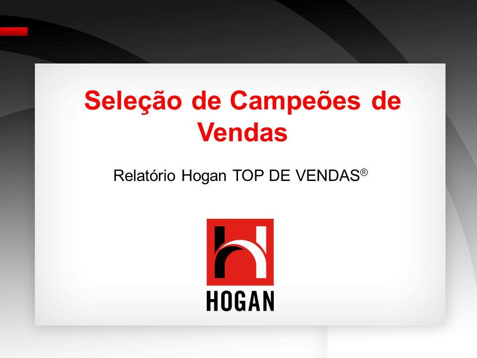 Seleção de Campeões de Vendas Relatório Hogan TOP DE VENDAS ®