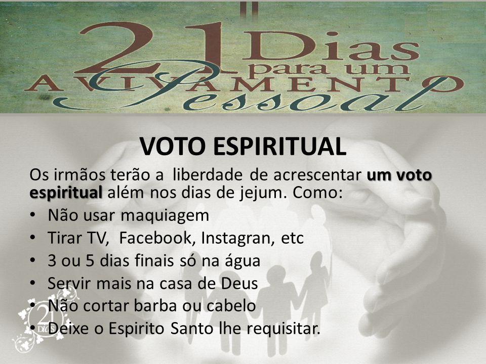 VOTO ESPIRITUAL um voto espiritual Os irmãos terão a liberdade de acrescentar um voto espiritual além nos dias de jejum. Como: Não usar maquiagem Tira