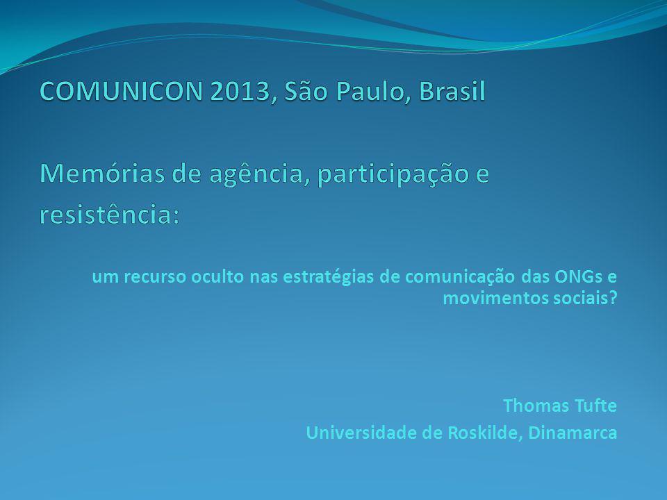 um recurso oculto nas estratégias de comunicação das ONGs e movimentos sociais? Thomas Tufte Universidade de Roskilde, Dinamarca