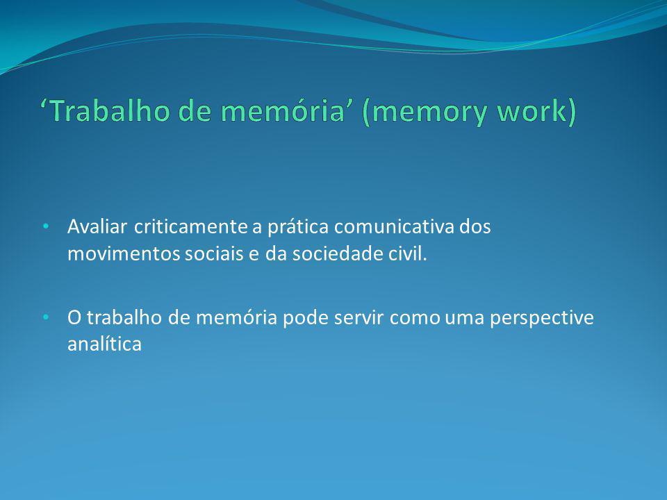 Avaliar criticamente a prática comunicativa dos movimentos sociais e da sociedade civil. O trabalho de memória pode servir como uma perspective analít