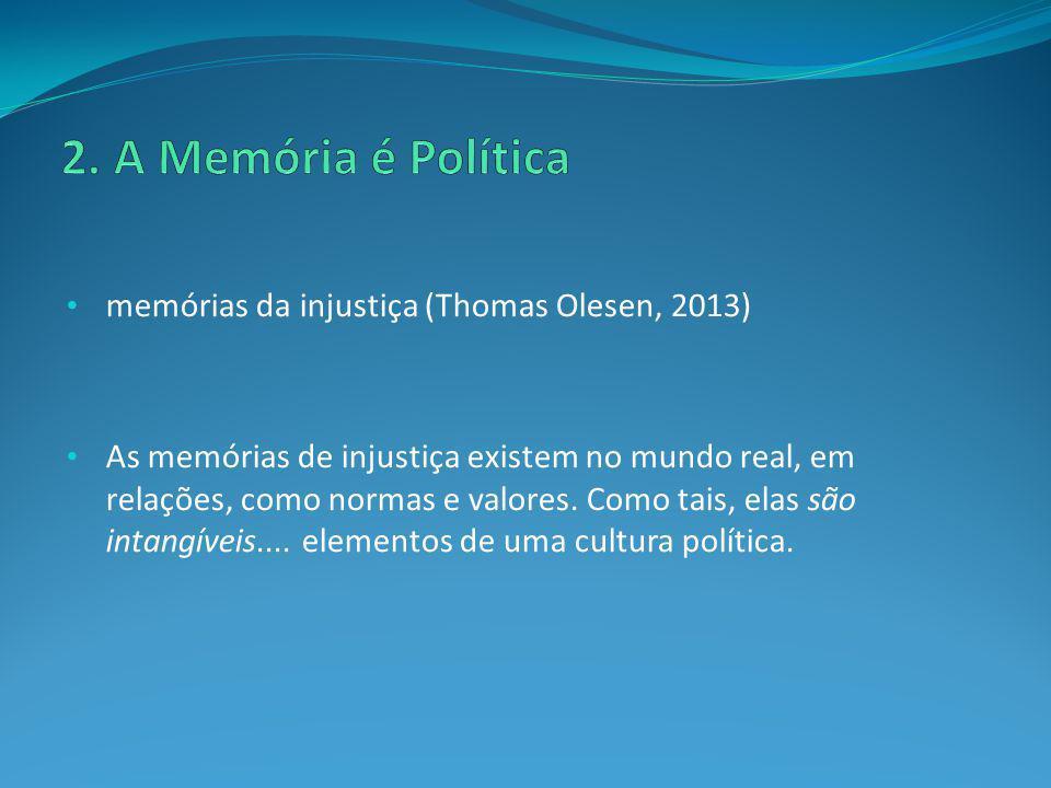 memórias da injustiça (Thomas Olesen, 2013) As memórias de injustiça existem no mundo real, em relações, como normas e valores. Como tais, elas são in