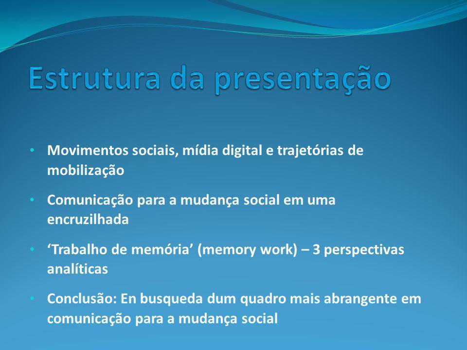 Movimentos sociais, mídia digital e trajetórias de mobilização Comunicação para a mudança social em uma encruzilhada 'Trabalho de memória' (memory wor