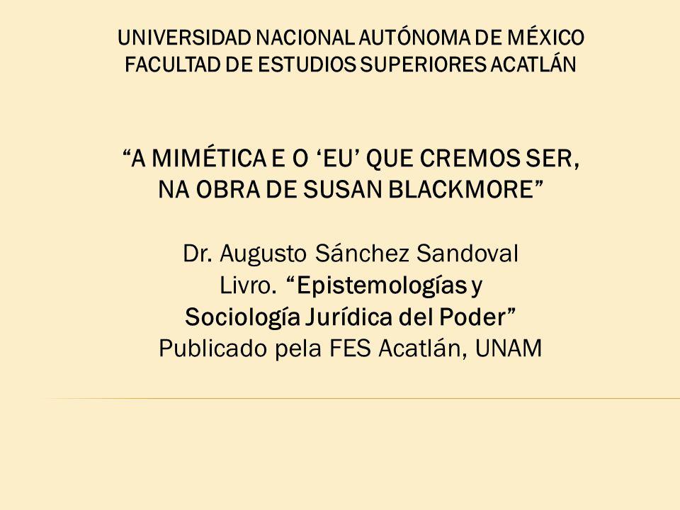 """UNIVERSIDAD NACIONAL AUTÓNOMA DE MÉXICO FACULTAD DE ESTUDIOS SUPERIORES ACATLÁN """"A MIMÉTICA E O 'EU' QUE CREMOS SER, NA OBRA DE SUSAN BLACKMORE"""" Dr. A"""