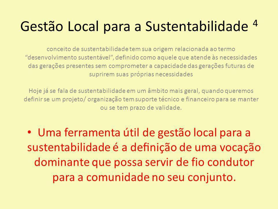 Gestão Local para a Sustentabilidade 4 Uma ferramenta útil de gestão local para a sustentabilidade é a definição de uma vocação dominante que p
