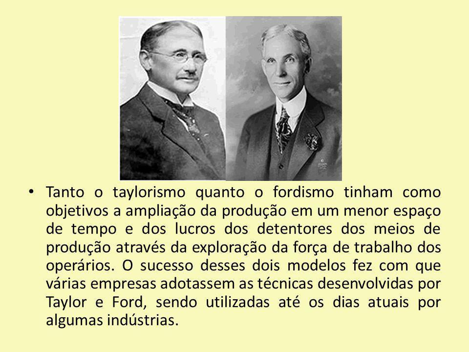 Tanto o taylorismo quanto o fordismo tinham como objetivos a ampliação da produção em um menor espaço de tempo e dos lucros dos detentores dos meios d