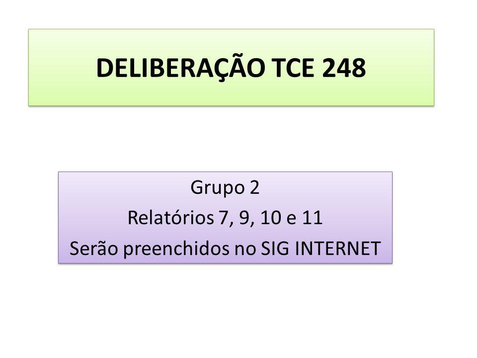 DELIBERAÇÃO TCE 248 Grupo 2 Relatórios 7, 9, 10 e 11 Serão preenchidos no SIG INTERNET Grupo 2 Relatórios 7, 9, 10 e 11 Serão preenchidos no SIG INTER